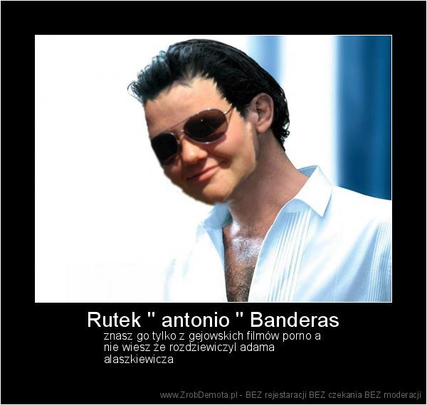 ca18693540 ZrobDemota.pl - Rutek    antonio    Banderas znasz go tylko z gejowskich  filmów porno a nie wiesz że rozdziewiczyl adama alaszkiewicza