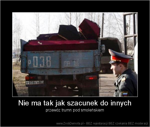 0cf6656d24fb ZrobDemota.pl - Nie ma tak jak szacunek do innych przewóz trumn pod  smoleńskiem