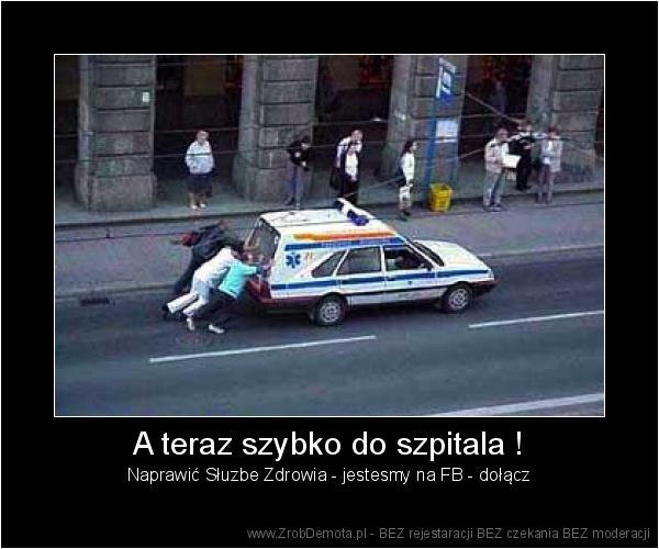 24132baa52d8 ZrobDemota.pl - A teraz szybko do szpitala ! Naprawić Słuzbe Zdrowia -  jestesmy na FB - dołącz