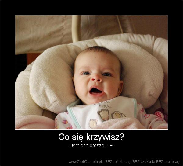eca4b1bb8f5265 ZrobDemota.pl - Co się krzywisz  Uśmiech proszę... P