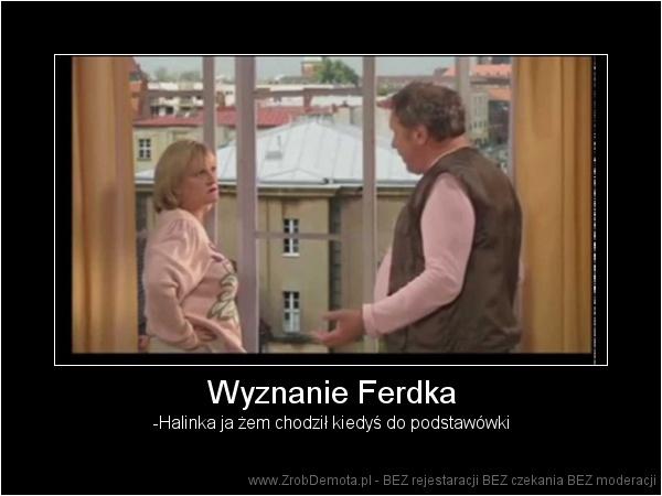 quality design 213c7 0ff38 ZrobDemota.pl - Wyznanie Ferdka -Halinka ja żem chodził kiedyś do  podstawówki